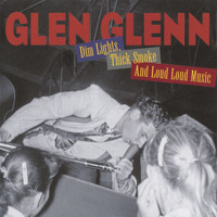 Glen Glenn - Dim Lights, Thick Smoke and Loud Loud Music