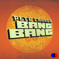 Pete Cannon - Bang Bang