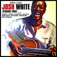Josh White - Strange Fruit….. Immortal  Classics