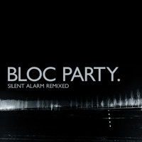 Bloc Party - Silent Alarm (Remixed)