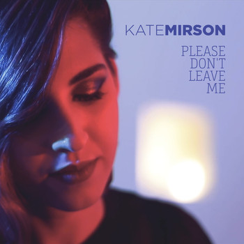 Kate Mirson - Please Don't Leave Me