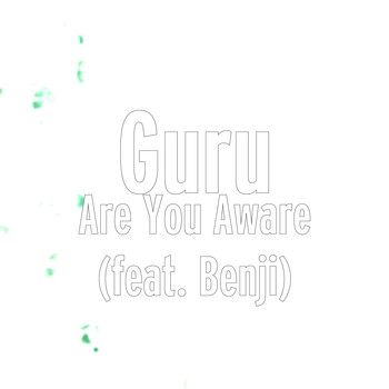 Guru - Are You Aware (feat. Benji)
