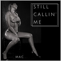 MAC - Still Callin Me (Explicit)