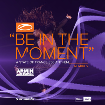 Armin van Buuren - Be in the Moment (ASOT 850 Anthem) [Remixes]