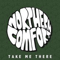 Northern Comfort - Take Me There