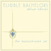 The Monochrome Set - Eligible Bachelors Deluxe Edition