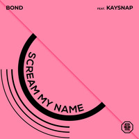 Bond - Scream My Name