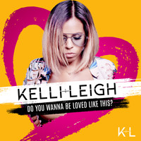 Kelli-Leigh - Do You Wanna Be Loved Like This?
