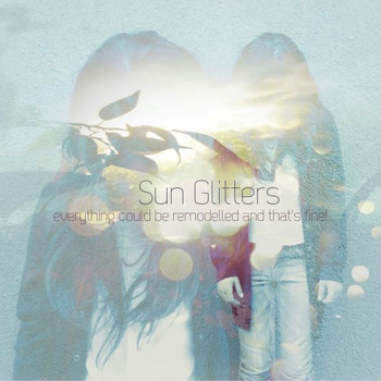 Sun Glitters - Everything Could Be Remodeled and That's Fine