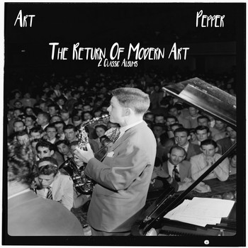Art Pepper - The Return Of Modern Art: 2 Classic Albums