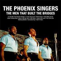 The Phoenix Singers - The Men That Built The Bridges