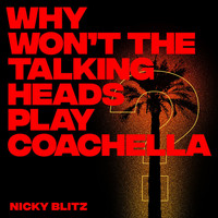 Nicky Blitz - Why Won't The Talking Heads Play Coachella