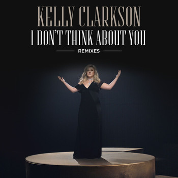 Kelly Clarkson - I Don't Think About You (Remixes)