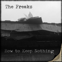 The Freaks - How to Keep Nothing