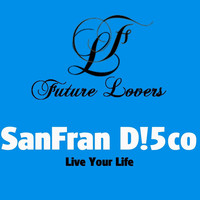 SanFran D!5co - Live Your Life