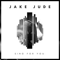 Jake Jude - Sing for You