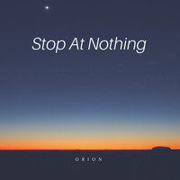 Orion - stop at nothing vol.1