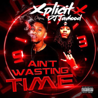 Xplicit - Ain't Wasting Time (Explicit)