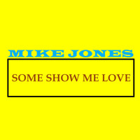 Mike Jones - Some Show Me Love (Explicit)