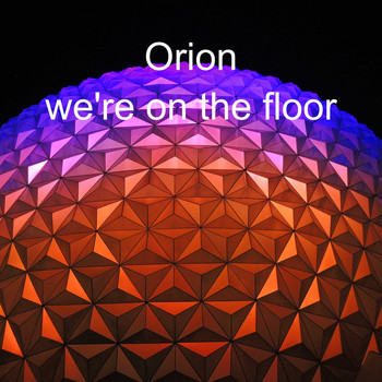 Orion - We're on The Floor