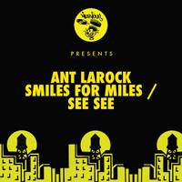 ANT LaROCK - Smiles For Miles / See See
