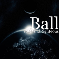 Ball - WiseAndRighteous (Explicit)