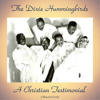 The Dixie Hummingbirds - A Christian Testimonial (Remastered 2018)