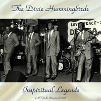 The Dixie Hummingbirds - Inspiritual Legends (All Tracks Remastered 2018)