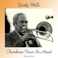 Dicky Wells - Trombone Four-In-Hand (Remastered 2018)