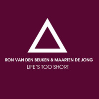 Ron van den Beuken & Maarten de Jong - Life's Too Short (Remixes)