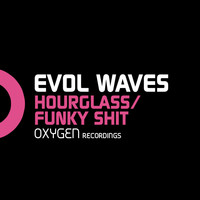 Evol Wavez - Hourglass / Funky Shit