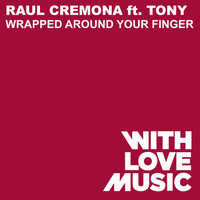 Raul Cremona - Wrapped Around Your Finger (feat. Tony)