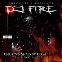 Dj Fire - Unknown Shadow From Hell Vol. 2 Part 2: Dat Life (Explicit)
