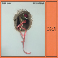 Buzz Kull & Minor Crime featuring Buzz Kull and Minor Crime - 'Fade Away'