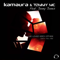 Kamaura & Tommy Mc feat. Jenny Jones - We Loved Each Other (Can't You See)