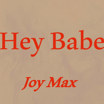 Joy Max - Hey Babe
