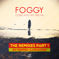 Foggy - Come into My Dream (The Remixes, Pt. 1 - Extended DJ-Edition)