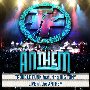 Trouble Funk - Live at the Anthem (Live) [feat. Big Tony]