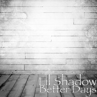 Lil Shadow - Better Days (Explicit)