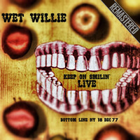 Wet Willie - Keep On Smilin' Live: The Botton Line, NY - Complete & Remastered (18 Dec '77)