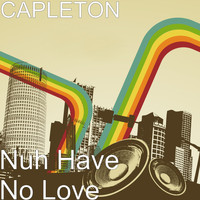Capleton - Nuh Have No Love