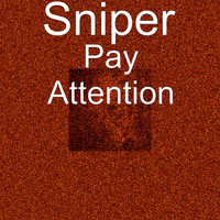 Sniper - Pay Attention (Explicit)