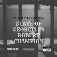 Royal D. - STATE OF GEORGIA VS ROBERT CHAMPION