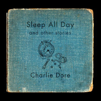 Charlie Dore - Sleep All Day (And Other Stories)
