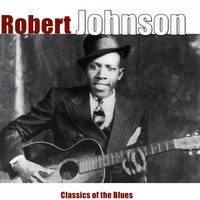 Robert Johnson - Classics of the Blues (Remastered)