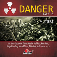 Danger - Part 16: Mutiert