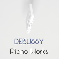 Claude Debussy - Debussy Piano Works