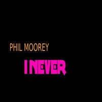 Phil Moorey - I Never
