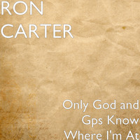 Ron Carter - Only God and Gps Know Where I'm At
