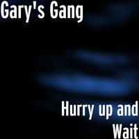 Gary's Gang - Hurry up and Wait